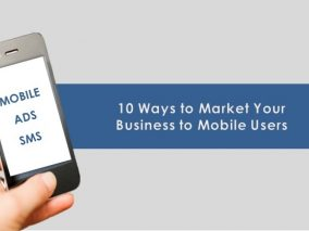 Top 10 Ways to Market Your Business to Mobile Users